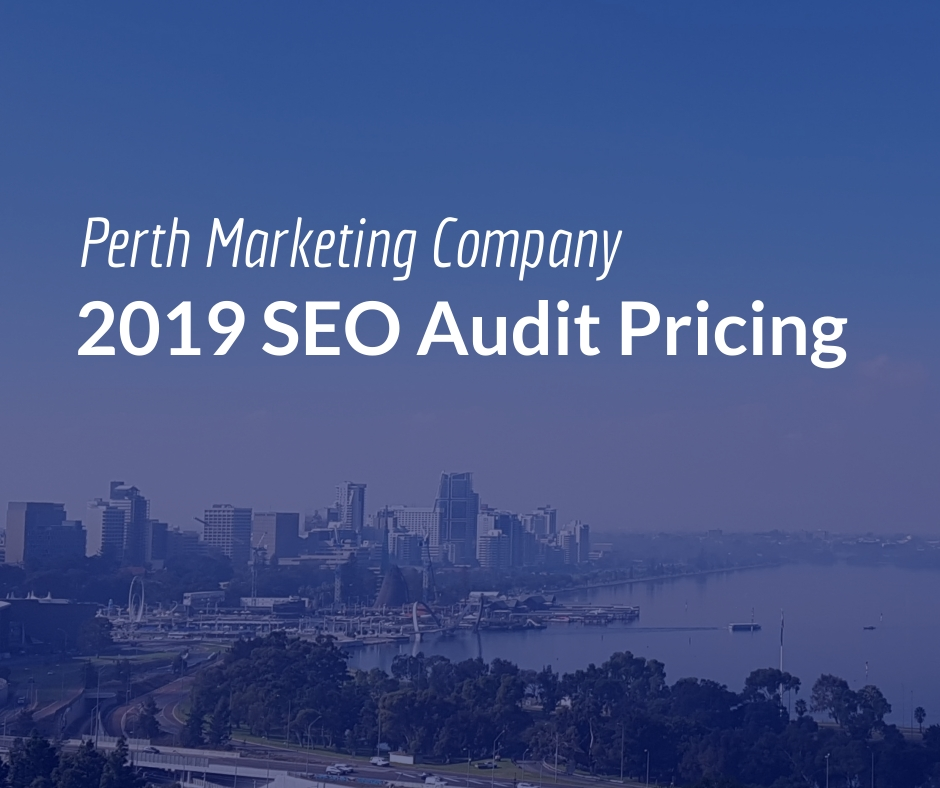 2019 SEO Audit Pricing & Audit Software - Perth Marketing Company